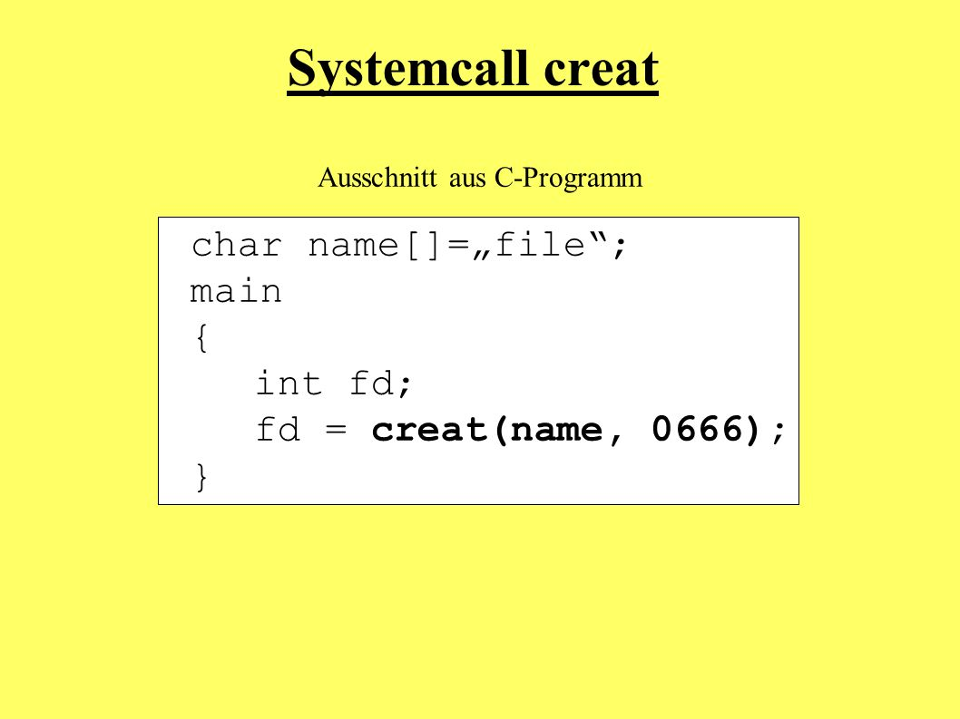 """Systemcall creat char name[]=""""file ; main { int fd;"""